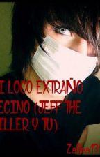 Mi loco y extraño vecino (Jeff the killer y tu) by Maxpleasedont