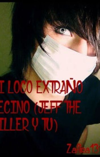 Mi loco y extraño vecino (Jeff the killer y tu)