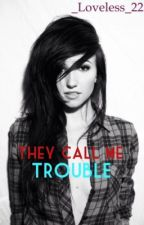 They Call Me TROUBLE by _Loveless_22