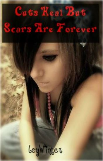 Cuts Heal But Scars Are Forever