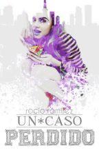 Un Caso Perdido© (Cancelada) by LosingGripMe