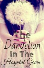 The Dandelion In The Hospital Gown by Cat_dragomir