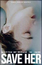 Save Her [1st book] ➵ styles by Please_Im_Jane