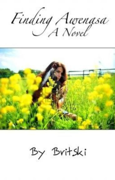 Finding Awenasa {Watty Awards 2011} by Britski