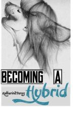Becoming a hybrid. #wattys2016 by KatherinePerez821