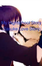 My highschool story {a Sasuke uchiha love story} by AndyWitwickyPrime