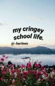 my cringey school life. by -harleen