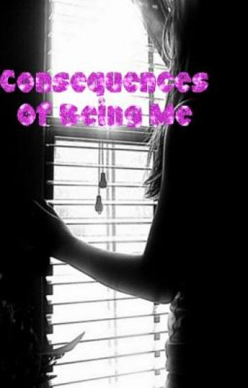 Consequences of Being Me