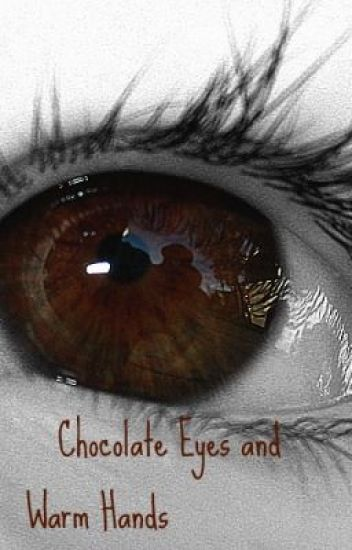 Chocolate Eyes and Warm Hands