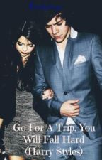 Go for a trip, you will fall hard (Harry Styles love story completed) by EmilySings