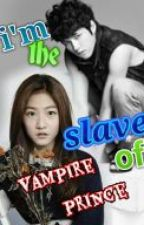 i'm the slave of vampire  prince by joyeeeeeeeng
