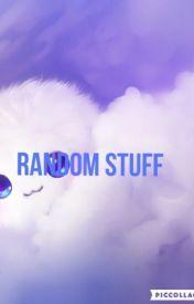 Random stuff by rainbow_skittless