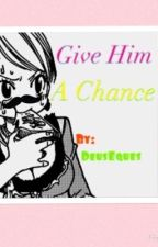 Give Him a Chance (StingLu Fanfiction; Completed!) by DeusEques