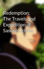 Redemption: The Travels and Expedition of Sasuke Uchiha by KiritoTheAlgebra