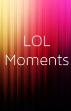 LOL Moments by travelgirlannie