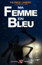 Ma femme en bleu [en réécriture] by PatriceLandry