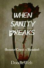 When Sanity Breaks (Insane!Crush x Reader) by doodleweb
