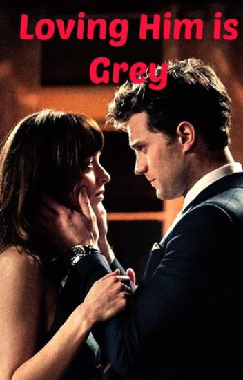 Loving Him is Grey (50 shades fanfic-PG-13)