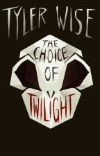 The Choice of Twilight by Wiserthanthou
