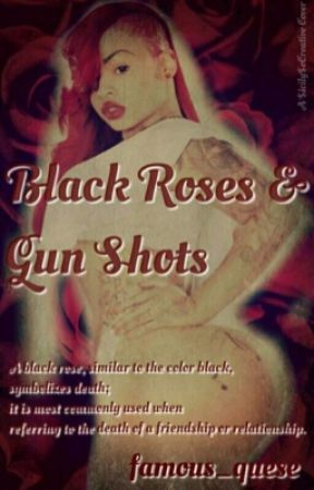 Black Roses and Gun Shots [EDITING](Completed) by famous_quese