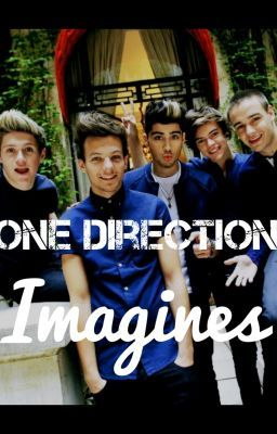 One Direction Imagines (dirty, romantic, etc.)