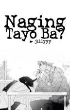 Naging Tayo Ba? [OneShot] by okekayy