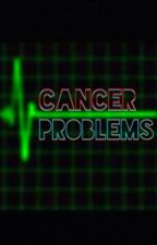 Cancer Problems | completed by lost-in-my-thought