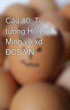 Câu 10: Tư tưởng Hồ Chí Minh về xd ĐCS VN by dcn_pro9x