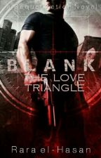 BLANK ! : The Love Triangle by Rara_el_Hasan