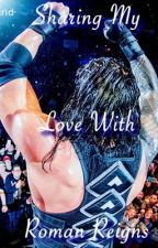 Sharing my Love w/ Roman Reigns by Ladiekloversis_12