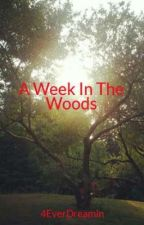 A Week In The Woods by 4EverDreamin