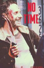 No Time. - Rick Grimes. by _Hitmelikeaman_