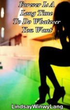 Forever Is A Long Time To Do Whatever You Want by LindsayWinwyLang