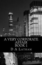 A Very Corporate Affair Book 1 by DALatham