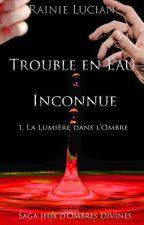 Trouble en Eau inconnue - la trilogie by Rain_flower_ie