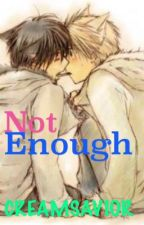 Not Enough (Gratsu) by CreamSavior