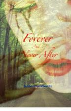 Forever and Never After. by funbeelovestowrite