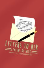 Letters to Her by N_I_C_K