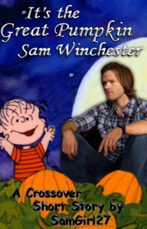 It's the Great Pumpkin Sam Winchester (Crossover Peanuts/Supernatural Fan Fiction) by SamGirl27
