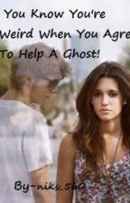 You Know You're Weird When You Agree To Help A Ghost! by niks_560