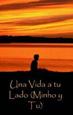 Una vida a tu lado (Minho y tu) by MarieMarTiNez1