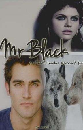 Mr. Black .....    (Student and Teacher Romance......werewolf romance) by Dream011