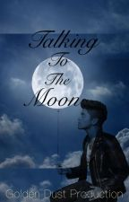 Talking to the Moon (Bruno Mars fanfic) by GoldenDustProduction