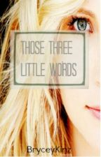 Those Three Little Words by BryceyKinz