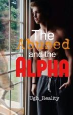 The Abused and the Alpha by Ugh_Reality
