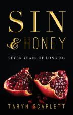 SIN and HONEY: Seven Years of Longing by TarynScarlett