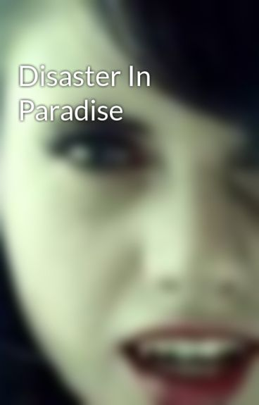 Disaster In Paradise by Vampiresrockmyworld