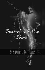 ⚡Secret Of The Skrill⚡ by Khaleesi-Of-Trolls