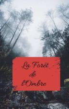 La Forêt de l'ombre [En Réécriture]  by Lyriis