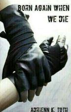 Born Again When We Die by Deon20